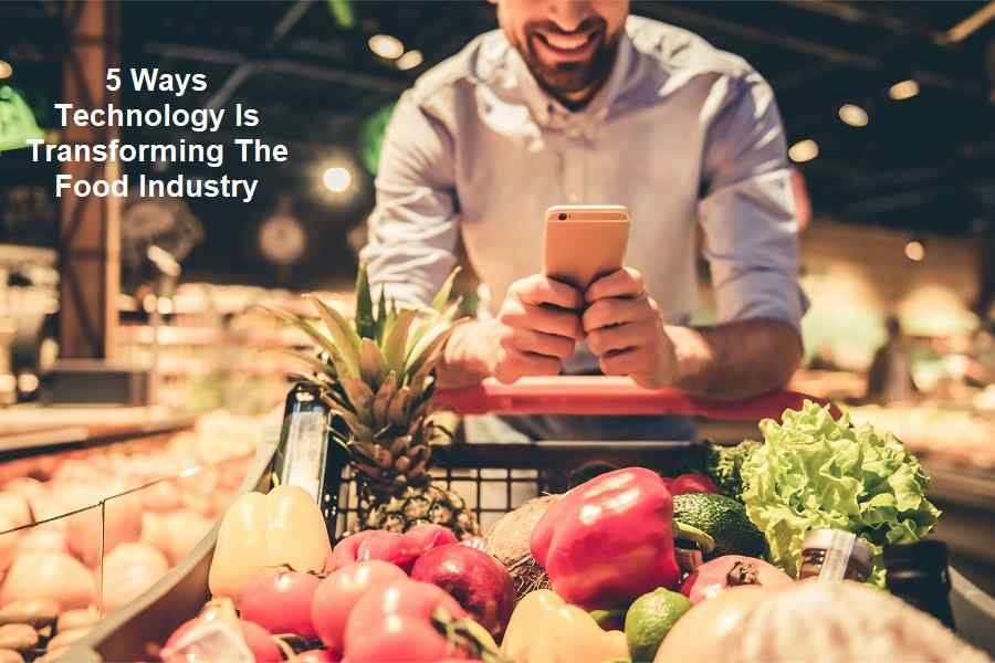 5 Ways Technology Is Transforming The Food Industry