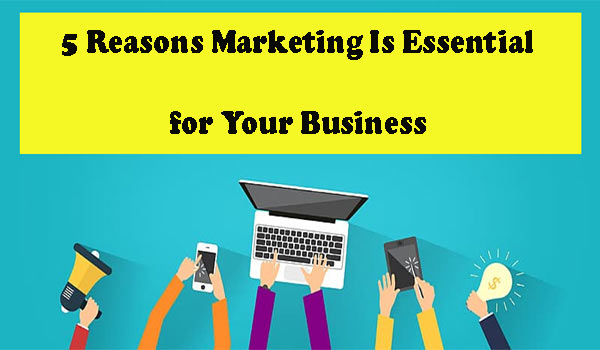 Marketing Is Essential for Your Business